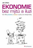 Ekonomie bez mýtů a iluzí - Co říká pravice a levice a jak je to doopravdy - Jan Urban