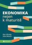 Ekonomika nejen k maturitě - Otto Münch, Petr Klínský