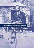 Elegie z Duina / Sonety Orfeovi - Rainer Maria Rilke