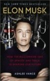 Elon Musk: How the Billionaire CEO of SpaceX and Tesla is Shaping our Future - Ashlee Vance