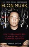 Elon Musk : How the Billionaire CEO of Spacex and Tesla is Shaping Our Future - Ashlee Vance