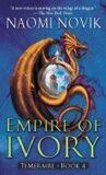 Empire of Ivory: Temeraire Book 4 - Naomi Noviková