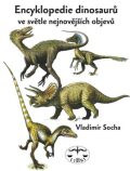 Encyklopedie dinosarů ve světle nejnovějších objevů - Vladimír Socha