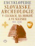 Encyklopedie slovanské archeologie v Čechách, na Moravě a ve Slezsku - Michal Lutovský