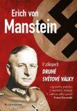 Erich von Manstein v zákopech druhé světové války - vlastní vzpomínky - Franz Kurowski, ...