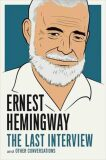 The Last Interview and Other Conversations - Ernest Hemingway