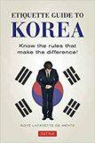 Etiquette Guide to Korea : Know the Rules that Make the Difference! - Mente De Boyé Lafayette