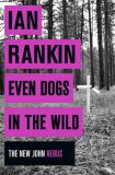 Even Dogs in the Wild (The new Joh Rebus) - Ian Rankin