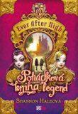 Ever After High - Pohádková kniha legend - Shannon Haleová