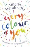 Every Colour of You : An emotional, page-turning love story with a difference - Mandeville Amelia