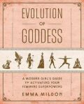 Evolution of Goddess : A Modern Girl´s Guide to Activating Your Feminine Superpowers - Mildon Emma R.
