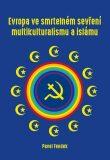 Evropa ve smrtelném sevření multikulturalismu a islámu - Pavel Fendek