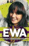 Ewa - Příběh (ne)obyčejné hvězdy - Tomsová Kamila
