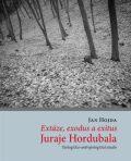 Extáze, exodus a exitus Juraje Hordubala - Jan Hojda
