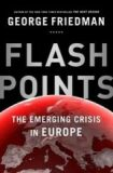 Flashpoints - The Emerging Crisis in Europe - George Friedman
