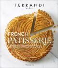 French Patisserie: Master Recipes and Techniques from the Ferrandi School of Culinary Arts - École Ferrandi, Rina Nurra
