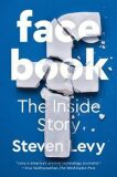Facebook : The Inside Story - Steven Levy