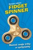 Fidget Spinner - Rotující zábava - autorů kolektiv
