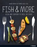 Fish & More: Fish and Seafood to Grill or Cook - Valéry Drouet