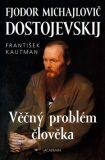 Fjodor Michajlovič Dostojevskij - Věčný problém člověka - František Kautman