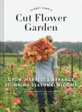 Floret Farm's Cut Flower Garden - Erin Benzakein, Julie Chai