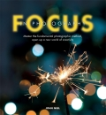 Focus in Photography: Master the fundamental photographic method, open up a new world of creativity - Neel