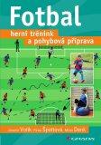 Fotbal – herní trénink a pohybová příprava - Jaromír Votík,  Milan Denk, ...