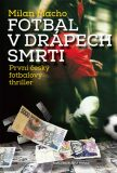 Fotbal v drápech smrti - První český fotbalový thriller - Milan Macho