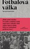 Fotbalová válka - Ryszard Kapuściński
