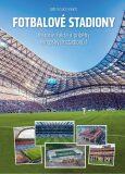 Fotbalové stadiony - Historie, fakta a příběhy evropských stadionů - Vojkovský Jiří