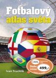 Fotbalový atlas světa - Ivan Truchlik