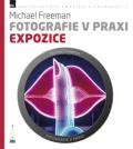 Fotografie v praxi: EXPOZICE - Michael Freeman