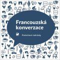 Francouzská konverzace - CD - Poslechové nahrávky - Marie Pravdová, ...
