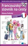 Francouzský slovník na cesty - Alena Polická