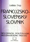 Francúzsko-slovenský slovník - diplomacia ... - Ladislav Trup
