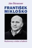 František Mikloško. Rozhovory o dobe a ľuďoch - Ján Štrasser