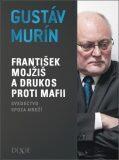František Mojžiš a DRUKOS proti mafii - Gustáv Murín