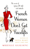 French Women Don't Get Facelifts - Mireille Guilianová