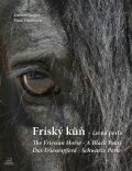 Fríský kůň - černá perla - Dalibor Gregor, ...