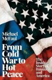 From Cold War to Hot Peace : The Inside Story of Russia and America - McFaul