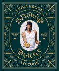 From Crook to Cook - Snoop Dogg