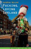 Fucking, loving Ireland - Kateřina Hejlová