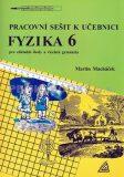 Fyzika 6 pro základní školy a víceletá gymnázia - pracovní sešit - Martin Macháček