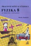 Fyzika 8 pro základní školy a víceletá gymnázia - pracovní sešit - Martin Macháček