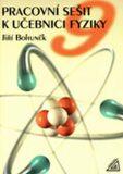 Fyzika pro 9. r. ZŠ - pracovní sešit - Jiří Bohuněk