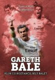 Gareth Bale: kluk co roztančil bílý balet - Matt Oldfield
