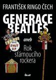 Generace Beatles 1 aneb Rok stárnoucího rockera - František Ringo Čech