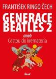 Generace Beatles 2 aneb Cestou do krematoria - František Ringo Čech