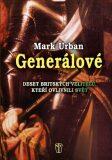 Generálové - Deset britských velitelů, kteří ovlivnili svět - Mark Urban