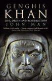 Genghis Khan - Life, Death and Resurrection - John Man